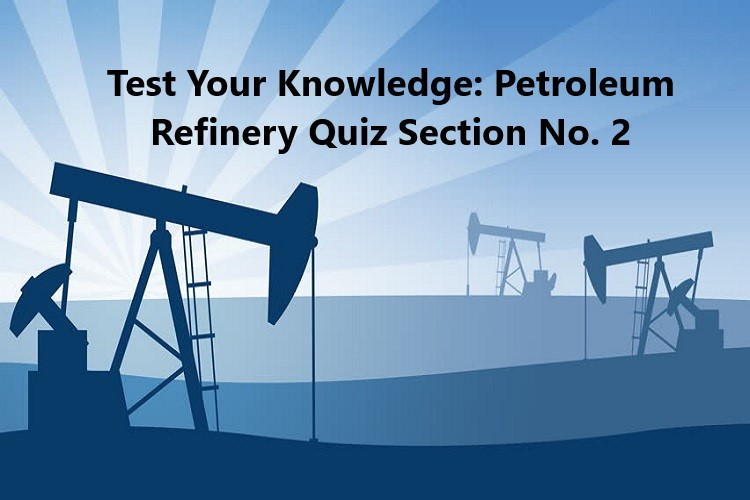 Test Your Knowledge: Petroleum Refinery Quiz Section